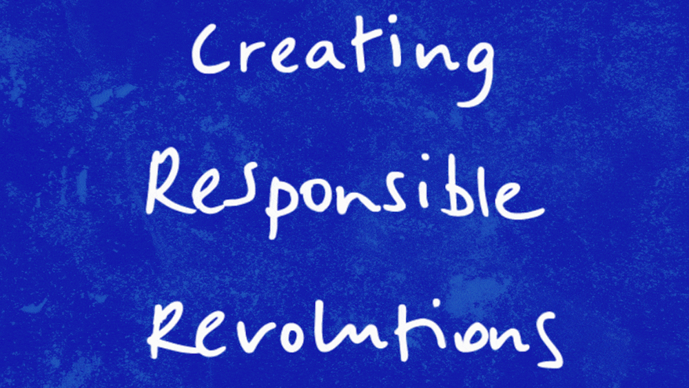 Creating Responsible Revolutions
